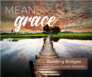 Means of Grace: Building Bridges with Rev. Susan Suarez Webster