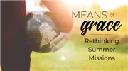 Means of Grace: Rethinking Summer Missions